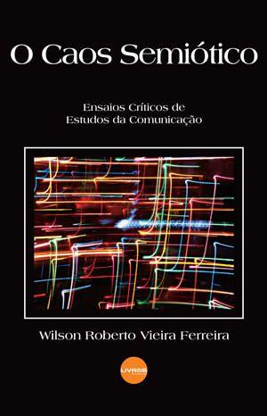 O CAOS SEMIÓTICO - Wilson Roberto Vieira Ferreira