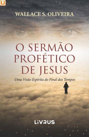 O SERMÃO PROFÉTICO DE JESUS - Wallace S. Oliveira