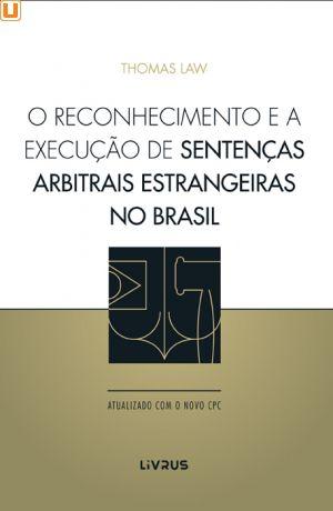 O RECONHECIMENTO E A EXECUÇÃO DE SENTENÇAS ARBITRAIS ESTRANGEIRAS NO BRASIL - Thomas Law