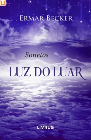 SONETOS: LUZ DO LUAR - Ermar Becker