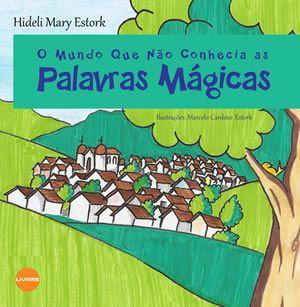 O MUNDO QUE NÃO CONHECIA AS PALAVRAS MÁGICAS - Hideli Mary Estork
