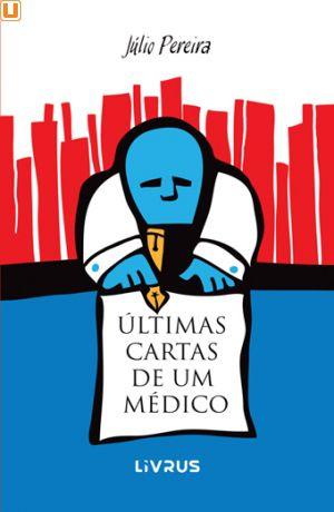 ÚLTIMAS CARTAS DE UM MÉDICO - Júlio Pereira