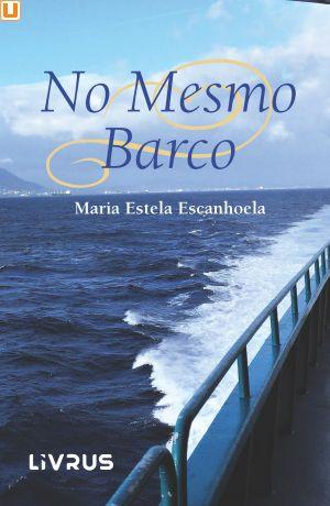 NO MESMO BARCO - Maria Estela Escanhoela