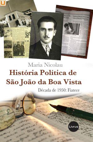 HISTÓRIA POLÍTICA DE SÃO JOÃO DA BOA VISTA - Maria Nicolau