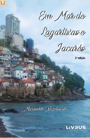EM MAR DE LAGARTIXAS E JACARÉS - Marinaldo Nascimento