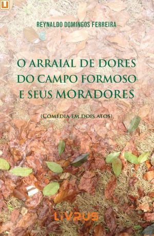 O ARRAIAL DE DORES DO CAMPO FORMOSO E SEUS MORADORES - Reynaldo Domingos Ferreira