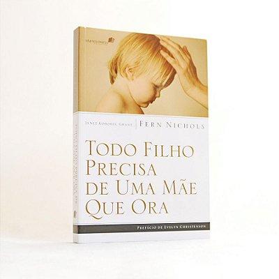 Livro - Todo Filho Precisa de Uma Mãe que Ora