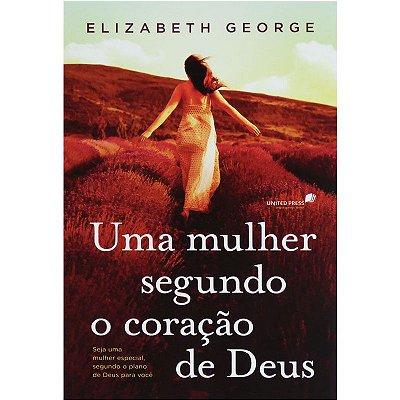 Livro - Uma Mulher Segundo o Coração de Deus - Elizabeth George