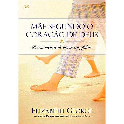 Livro - Mãe Segundo o Coração de Deus - Elizabeth George
