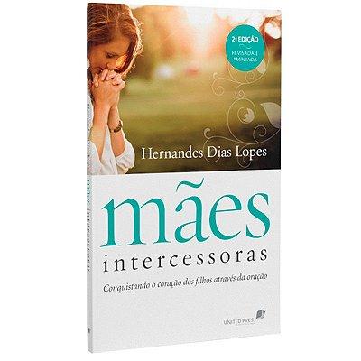 Livro - Mães Intercessoras - 2ª Edição (Revisada e Ampliada) - Hernandes Dias Lopes
