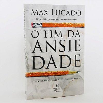 Livro - O Fim da Ansiedade - Max Lucado