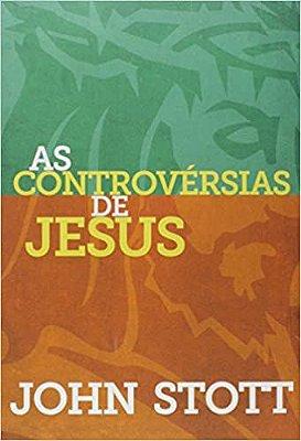Livro - As Controvérsias de Jesus - John Stott