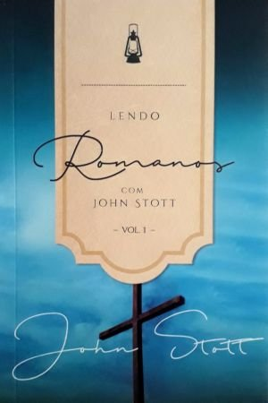 Livro - Lendo Romanos Com John Stott (Vol 1) - John Stott