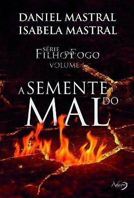Livro - Série Filho do Fogo Volume I - A Semente do Mal - Daniel Mastral e Isabela Mastral