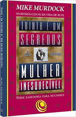 Livro - Trinta e Um Segredos de Uma Mulher Inesquecível - Mike Murdock