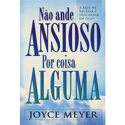 Livro - Não Ande Ansioso Por Coisa Alguma - Joyce Meyer
