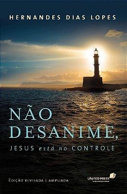 Livro - Não Desanime, Jesus Está No Controle - Hernandes Dias Lopes