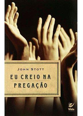 Livro - Eu Creio na Pregação - John Stott