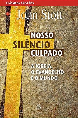 Livro - Nosso Silêncio Culpado - John Stott