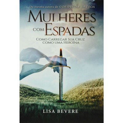 Livro - Mulheres Com Espadas - Lisa Bevere