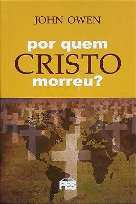Livro - Por Quem Cristo Morreu? - John Owen