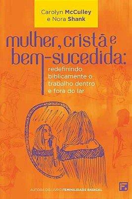 Livro - Mulher, Cristã e Bem-Sucedida - Carolyn McCulley e Nora Shank