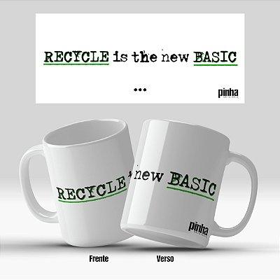 Caneca Recycle is the new Basic - Pinha Originals
