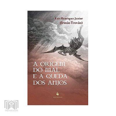Livro - A Origem do Mal e a queda dos Anjos (Irmão Trovão)