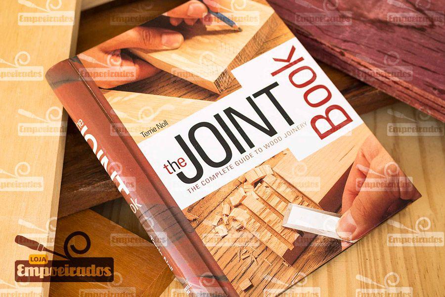 Livro de Encaixes e Junções - The Joint Book: The Complete Guide To Wood Joinery
