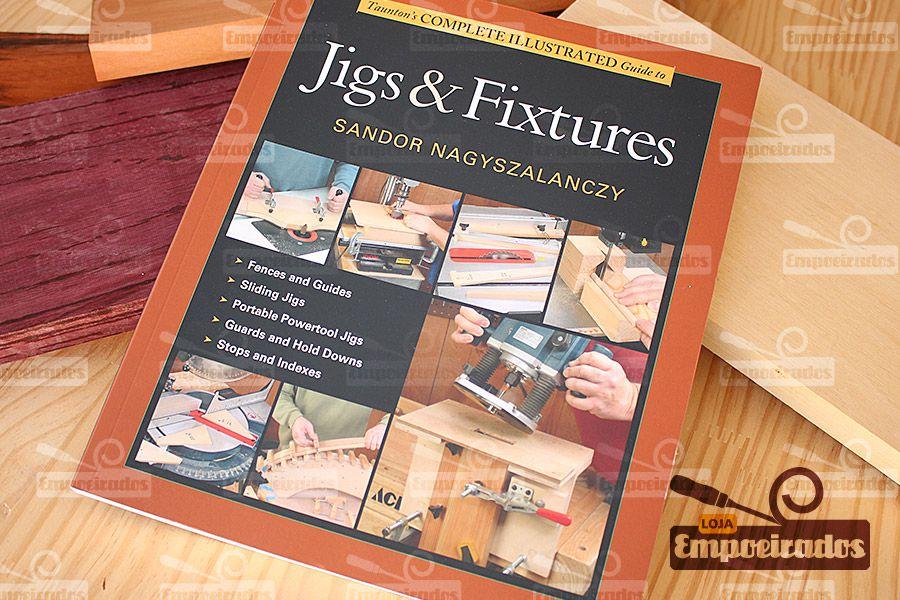 Livro de Gabaritos e Acessórios - Complete Illustrated Guide to Jigs & Fixtures