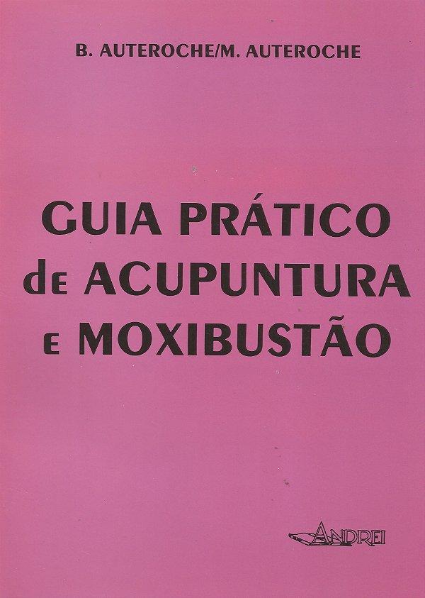 GUIA PRÁTICO DE ACUPUNTURA E MOXIBUSTÃO