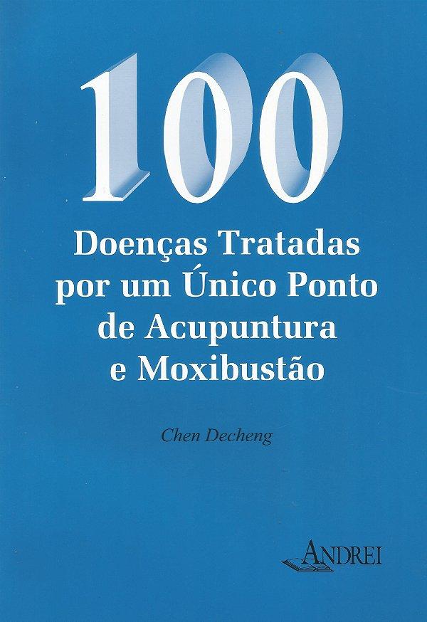 100 DOENÇAS TRATADAS POR UM ÚNICO PONTO ACUPUNTURA E MOXIBUSTÃO