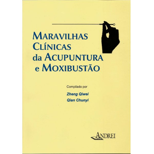 MARAVILHAS CLÍNICAS DA ACUPUNTURA E MOXIBUSTÃO