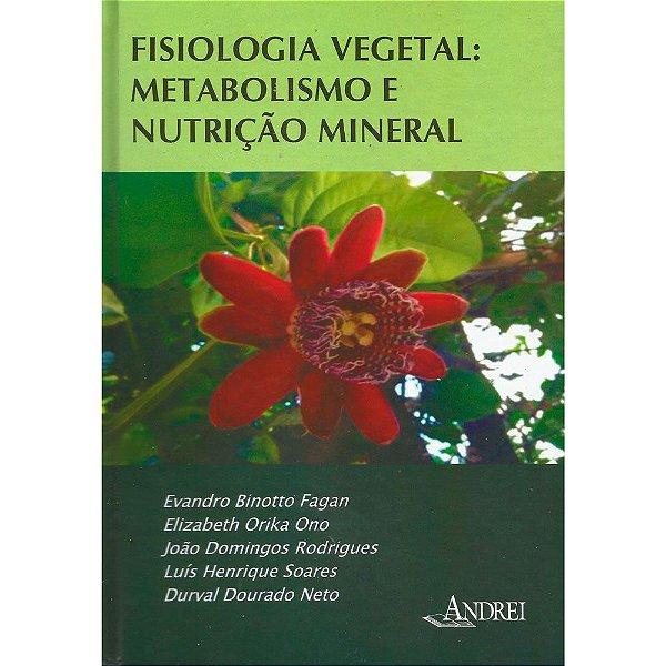 FISIOLOGIA VEGETAL: METABOLISMO E NUTRIÇÃO MINERAL