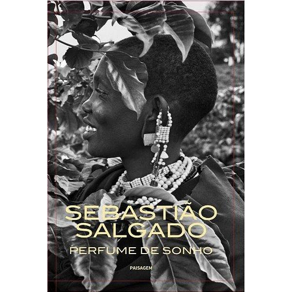 Livro Perfume de Sonho: Sebastião Salgado