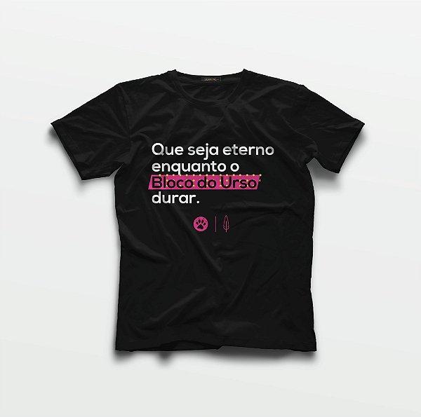 Camiseta - Que seja eterno enquanto o Bloco do Urso durar