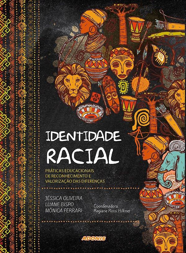 Identidade racial: Prática educacionais de reconhecimento e valorização das diferenças