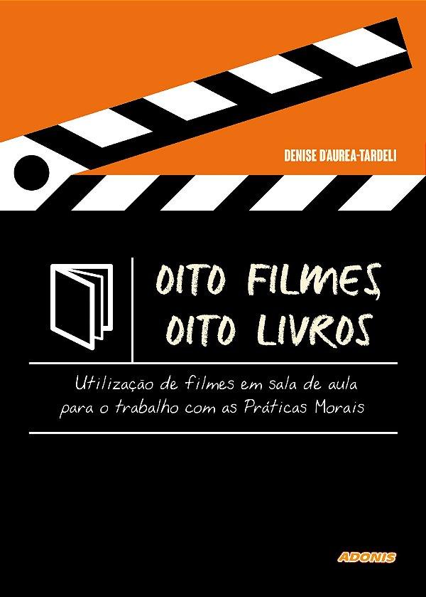 Oito Filmes, Oito Livros: Utilização de filmes em sala de aula para o trabalho com as Práticas Morais