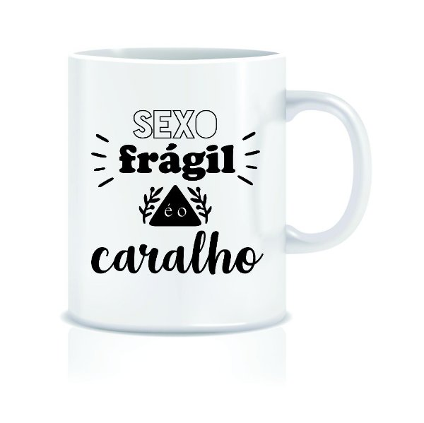 Caneca [SEXO FRÁGIL É O CARALHO]