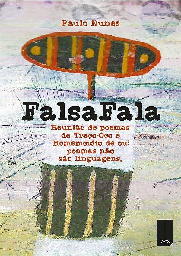 FalsaFala - Reunião de poemas de Traço-Oco e Homemcídio de ou: poema não são linguagens, [Digital]