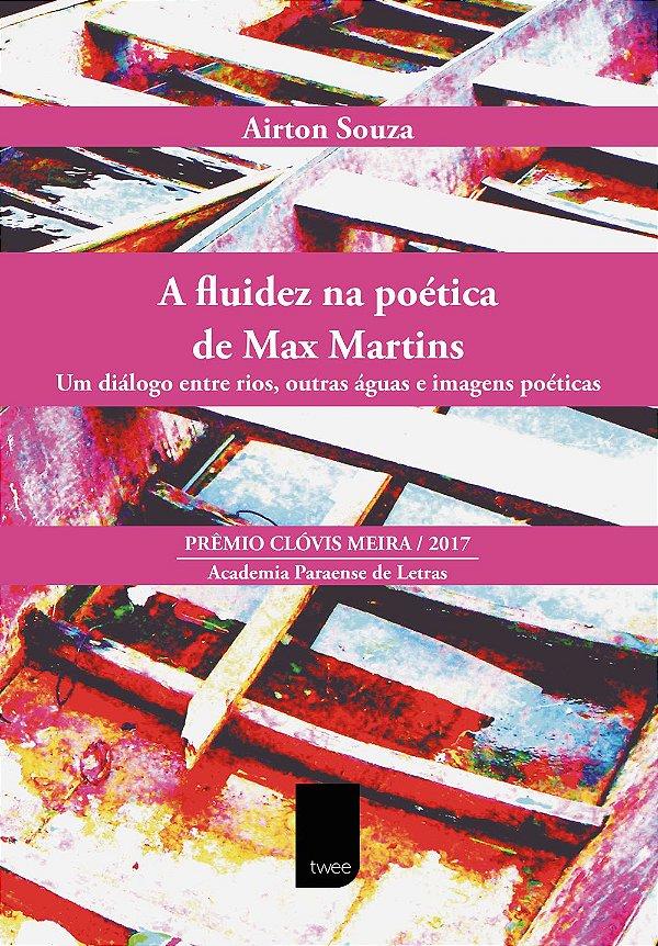 A fluidez na poética de Max Martins: Um diálogo entre rios, outras águas e imagens poéticas [Digital]