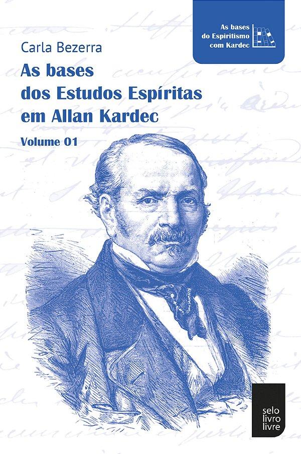 As bases dos estudos espíritas em Allan Kardec | Volume 01