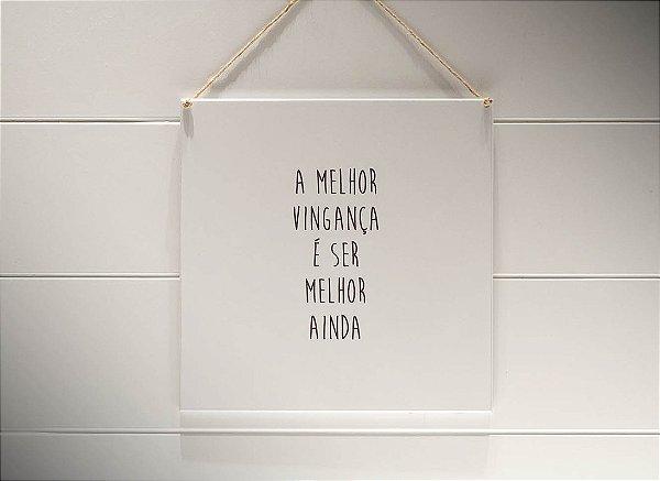 """QUADRO 20X20 """"A MELHOR VINGANÇA É SER MELHOR AINDA..."""""""