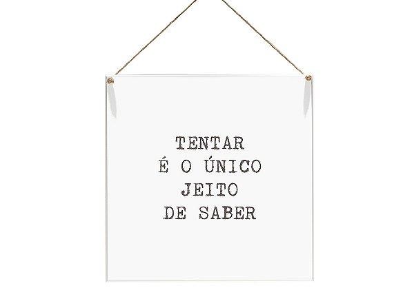 """QUADRO 20X20 """"TENTAR É UNICO JEITO DE SABER"""""""