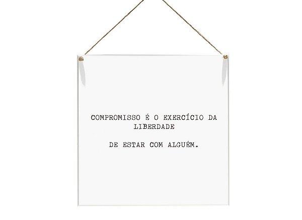 "QUADRO 20X20 ""COMPROMISSO É O EXERCICIO DA LIBERDADE..."""