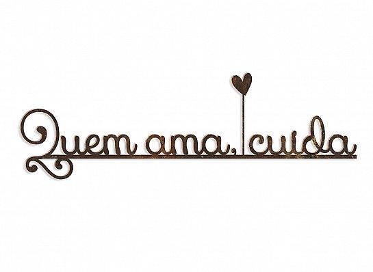 "FRASE FERRO ""QUEM AMA CUIDA..."""