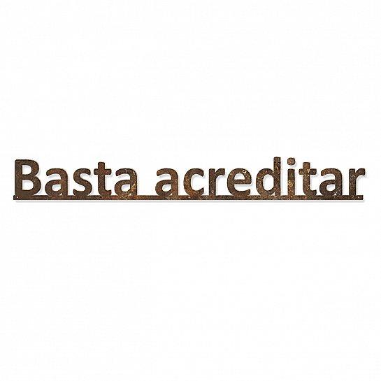 """FRASE FERRO """"BASTA ACREDITAR"""""""
