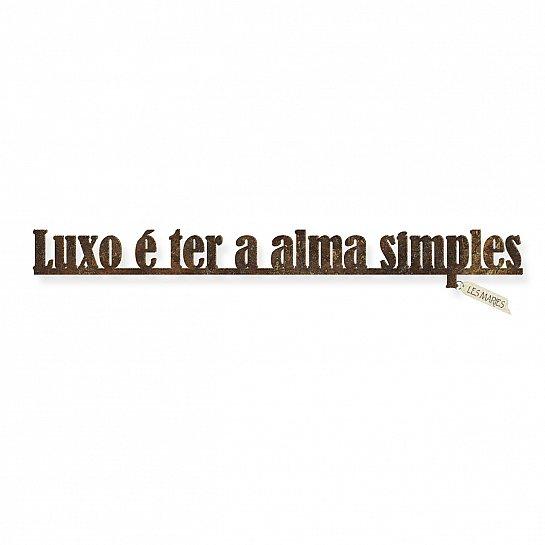 """FRASE FERRO """"LUXO É TER A ALMA..."""""""