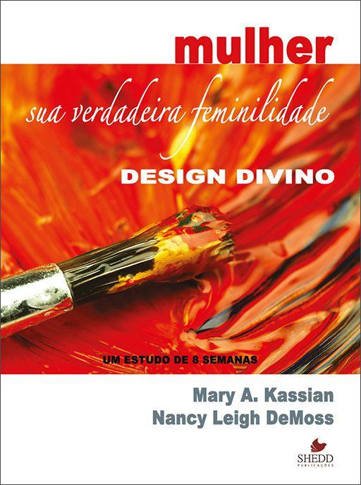 Mulher: Sua Verdadeira Feminilidade, Design Divino, Um Estudo de 8 Semanas - Vol. 1 Mary A. Kassian