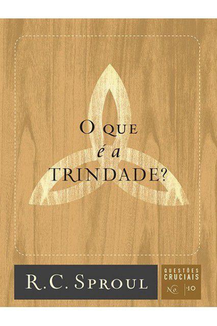 Livro O Que É A Trindade? Série Questões Cruciais N° 10 R.C.Sproul